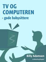 TV og computeren - gode babysittere - Billy Adamsen
