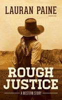 Rough Justice: A Western Story - Lauran Paine