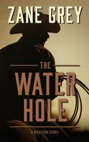 The Water Hole: A Western Story - Zane Grey