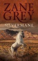 Silvermane: A Western Quartet - Zane Grey