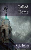 Called Home: A Moroni Traveler Novel - Robert R. Irvine