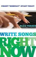 Write Songs Right Now - Alex Forbes