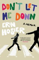 Don't Let Me Down: A Memoir - Erin Hosier