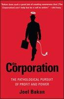 The Corporation: The Pathological Pursuit of Profit and Power - Joel Bakan