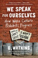 We Speak for Ourselves: How Woke Culture Prohibits Progress - D. Watkins