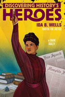 Ida B. Wells: Discovering History's Heroes - Diane Bailey