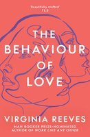 The Behaviour of Love - Virginia Reeves