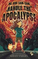 Me and Sam-Sam Handle the Apocalypse - Susan Vaught
