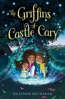 The Griffins of Castle Cary - Heather Shumaker