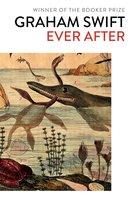 Ever After - Graham Swift