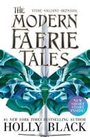The Modern Faerie Tales: Tithe; Valiant; Ironside - Holly Black