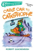 Cable Car to Catastrophe: A Miss Mallard Mystery - Robert Quackenbush