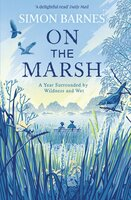 On the Marsh: A Year Surrounded by Wildness and Wet - Simon Barnes