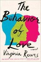 The Behavior of Love: A Novel - Virginia Reeves