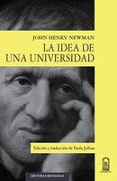 La idea de una universidad - John Henry Newman, Paula Jullian