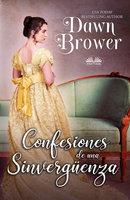 Confesiones De Una Sinvergüenza - Dawn Brower
