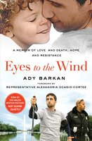 Eyes to the Wind: A Memoir of Love and Death, Hope and Resistance - Ady Barkan