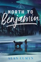 North to Benjamin - Alan Cumyn