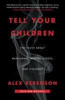 Tell Your Children: The Truth About Marijuana, Mental Illness, and Violence - Alex Berenson