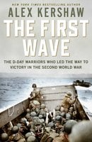 First Wave: The D-Day Warriors Who Led the Way to Victory in the Second World War - Alex Kershaw