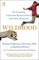 Wildhood: The Astounding Connections between Human and Animal Adolescents - Barbara Natterson-Horowitz, Kathryn Bowers