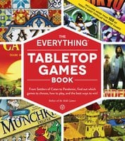The Everything Tabletop Games Book: From Settlers of Catan to Pandemic, Find Out Which Games to Choose, How to Play, and the Best Ways to Win! - Bebo