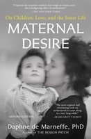 Maternal Desire: On Children, Love, and the Inner Life - Daphne de Marneffe