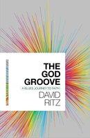 The God Groove: A Blues Journey to Faith - David Ritz