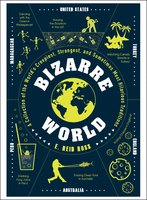 Bizarre World: A Collection of the World's Creepiest, Strangest, and Sometimes Most Hilarious Traditions - E. Reid Ross