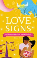 Love Signs: Your Perfect Match Is in the Stars - Elaine Dawn