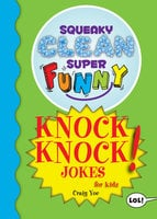 Squeaky Clean Super Funny Knock Knock Jokes for Kidz - Craig Yoe