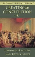 Creating the Constitution: 1787 - James Lincoln Collier, Christopher Collier