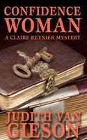 Confidence Woman: A Claire Reynier Mystery - Judith Van Gieson