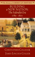 Building a New Nation: The Federalist Era, 1789–1801 - James Lincoln Collier, Christopher Collier