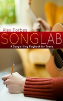 Songlab: A Songwriting Playbook for Teens - Alex Forbes