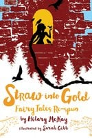 Straw into Gold: Fairy Tales Re-spun - Hilary McKay