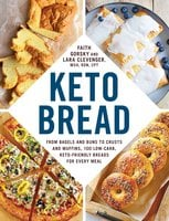 Keto Bread: From Bagels and Buns to Crusts and Muffins, 100 Low-Carb, Keto-Friendly Breads for Every Meal - Faith Gorsky, Lara Clevenger
