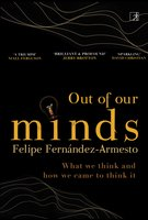 Out of Our Minds: A History of What We Think and How We Think It - Felipe Fernandez-Armesto