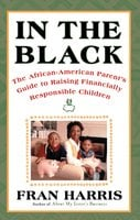 In The Black: The African-American Parent's Guide to Raising Financially Responsible Children - Fran Harris