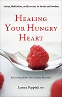 Healing Your Hungry Heart: Recovering from Your Eating Disorder (Anorexia or Bulimia, for Fans of Intuitive Eating) - Joanna Poppink