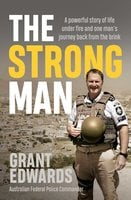 The Strong Man: A powerful story of life under fire and one man's journey back from the brink - Grant Edwards