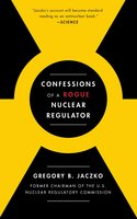 Confessions of a Rogue Nuclear Regulator - Gregory B. Jaczko