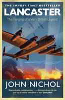 Lancaster: The Forging of a Very British Legend - John Nichol