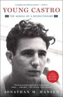 Young Castro: The Making of a Revolutionary - Jonathan M. Hansen