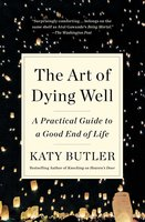 The Art of Dying Well: A Practical Guide to a Good End of Life - Katy Butler