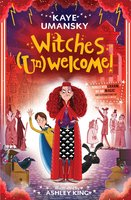 Witches (Un)Welcome - Kaye Umansky, Ashley King