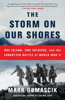 The Storm on Our Shores: One Island, Two Soldiers, and the Forgotten Battle of World War II - Mark Obmascik