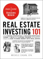 Real Estate Investing 101: From Finding Properties and Securing Mortgage Terms to REITs and Flipping Houses, an Essential Primer on How to Make Money with Real Estate - Michele Cagan