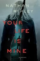 Your Life Is Mine: A Novel - Nathan Ripley