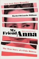 My Friend Anna: The True Story of a Fake Heiress - Rachel DeLoache Williams